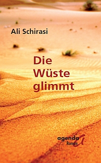 Roman von Ali Schirasi: Die W&#252;ste glimmt. (Agenda Verlag)